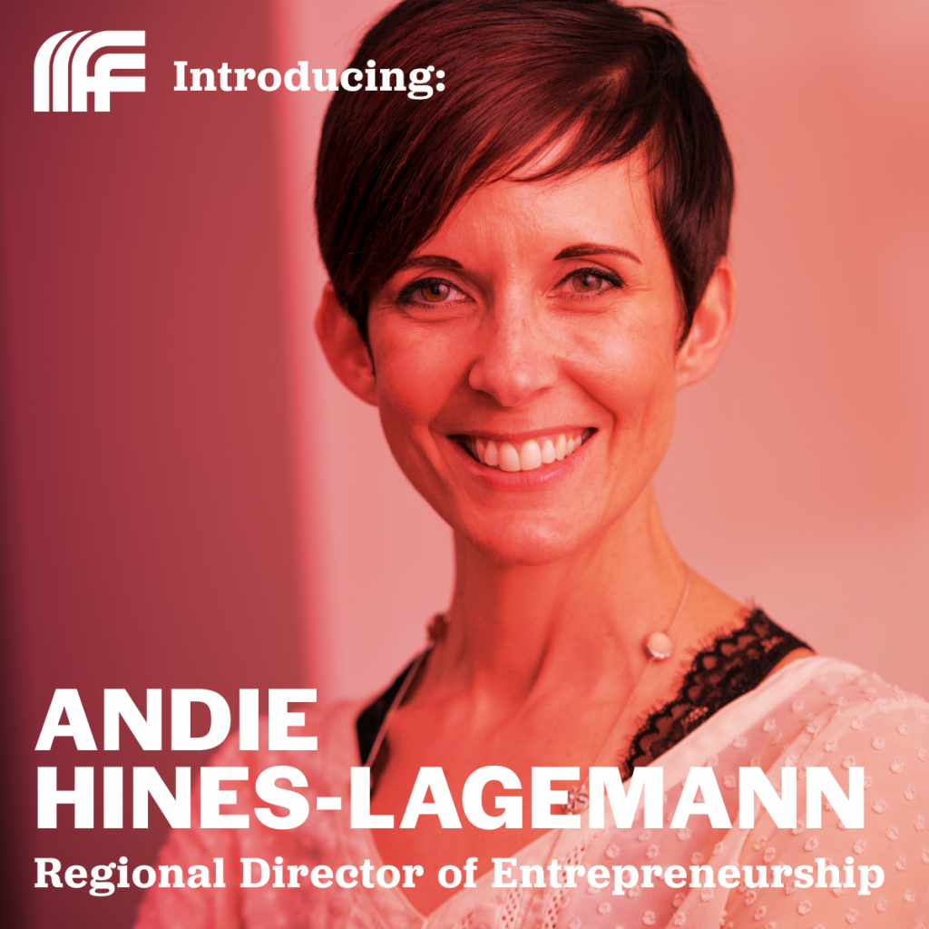 Introducing: Andie Hines-Lagemann, Regional Director of Entrepreneurship. Click to read more.